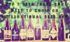 Top 7 Beer Facts you need to know on International Beer Day | August 7th