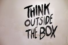 Be unique and think outside the box