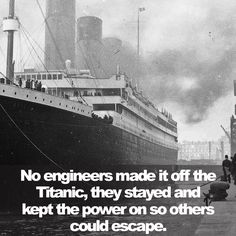 No engineers made it off the Titanic. They all stayed on board to keep power running so others could escape. RIP. Facebook.