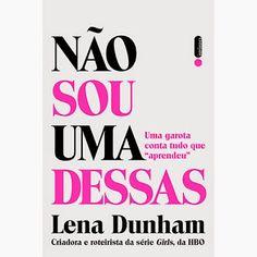 """{ Devaneio }: Não sou uma dessas - Lena Dunham """"... pensei que f..."""