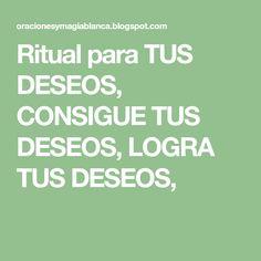 Ritual para TUS DESEOS, CONSIGUE TUS DESEOS, LOGRA TUS DESEOS,
