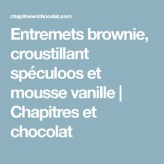 Entremets brownie, croustillant spéculoos et mousse vanille   Chapitres et chocolat Biscuits, Diy And Crafts, Website, Desserts To Make, Drizzle Cake, Cooker Recipes, Cooking Food, Pie, Crack Crackers