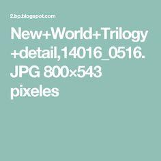 New+World+Trilogy+detail,14016_0516.JPG 800×543 pixeles