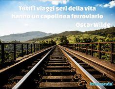 """""""Tutti i viaggi seri della vita hanno un capolinea ferroviario"""" - O. Wilde  #quote #citazioni #wilde #viaggi #vita"""