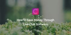 How to Save Money Through a Live Chat Software Installation - @crowdstreamhq http://buff.ly/2jYBTRE