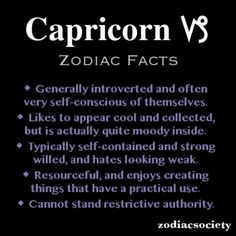 Capricorn Zodiac Facts Im so extroverted and out going .I burst at the seams....All these are so true its scary..Cant stand restrictive authority yes  yes .im a rebel,,,