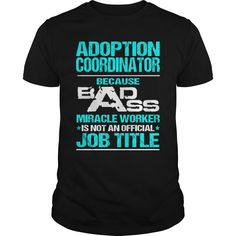 ADOPTION COORDINATOR Because BADASS Miracle Worker Isn't An Official Job Title T-Shirts, Hoodies. SHOPPING NOW ==► https://www.sunfrog.com/LifeStyle/ADOPTION-COORDINATOR-BADASS-T3-Black-Guys.html?id=41382
