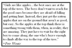 Yet another heterosexist quote aimed at teenage girls. You are not an apple, girls, and this quote is bullshit.