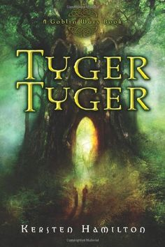 Tyger Tyger: A Goblin Wars Book by Kersten Hamilton