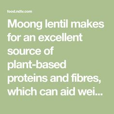 Moong lentil makes for an excellent source of plant-based proteins and fibres, which can aid weight loss