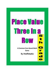 FREE-5th Grade Place Value Three in a Row Game for Common Core.. Decimals, Place Value4th, 5th, 6th, Homeschool Activities, Games, Math Centers...This math product was created to support the Place Value Unit embedded within the Common Core standards for fifth grade math.This place value board game is a skill building strategic gem!