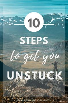 How to get Unstuck | 10 steps to help you get unstuck | Ways to thrive | Personal Development | Self Help |10 Action-Steps for BIG CHANGE - Alessandra Braun