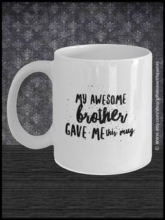 Sister Gift from Brother,This coffee mug makes a great gift idea for a brother or sister from brother. You may give this coffee cup as a special gift for Christmas, birthdays or any time of year.  My awesome brother gave me this mug.