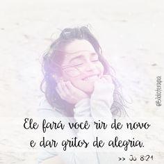 Ele fará você rir de novo e dar gritos de alegria;   Jó 8:21.