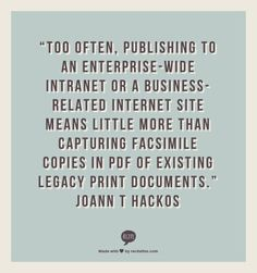 """""""Too often, publishing to an enterprise-wide intranet or a business-related Internet site means little more than capturing facsimile copies in PDF of existing legacy print documents."""" JoAnn T Hackos #ContentStrategy #PDF"""
