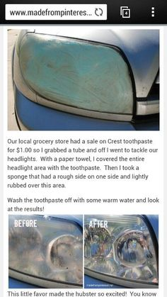 Headlight cleaner This really works! I didn't use a sponge, I used a rag Headlight cleaner This really works! I didn't use a sponge, I used a rag. Car Cleaning Hacks, Household Cleaning Tips, Car Hacks, House Cleaning Tips, Cleaning Solutions, How To Clean Headlights, Car Headlights, Cleaning Headlights On Car, Simple Life Hacks