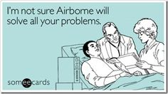 Airborne. My mom insists on this every time I get sick. As if I didn't remember the last 100 times she told me!