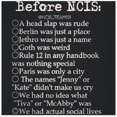 "Wait....there was a ""before"" NCIS? I don't recall that. I'm fairly certain nothing existed before NCIS."