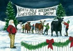 """My Cousin, Veronica, would love this! """"North Pole International Livestock Show"""" print. How cute! Look at the elves leading Black Angus, Hereford, Red Angus and Charolais cattle! Cowboy Christmas, Country Christmas, Christmas Cards, Christmas Print, Christmas Fun, Show Cows, Showing Livestock, Livestock Judging, Dairy Cattle"""