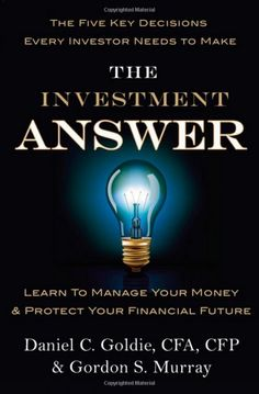 "Goldie and Murray's guide to investing, ""The Investment Answer,"" is under 100 pages and focuses on five decisions every investor has to make. These include whether to invest alone or with a professional; how to allocate among stocks, bonds, and cash; and when to sell or buy assets."