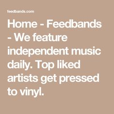 Home - Feedbands - We feature independent music daily. Top liked artists get pressed to vinyl.