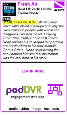 #SOCIETY #PODCAST  Fresh Air    Best Of: Zadie Smith / Trevor Noah    READ:  https://podDVR.COM/?c=147e8ec9-f719-e827-279c-178de8ddcf1a