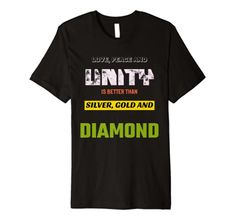 Love, Peace & Unity is Better than Silver, Gold & Diamond Premium T-Shirt MUGAMBO