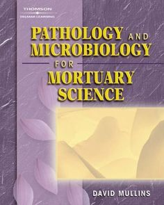 Pathology and Microbiology for Mortuary Science by David F. Mullins. $105.60. Publication: September 6, 2005. Author: David F. Mullins. Edition - 1. Publisher: Delmar Cengage Learning; 1 edition (September 6, 2005)