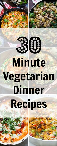 30 Minute Vegetarian Dinner Recipes that are easy, delicious and perfect for quick a weeknight dinner!