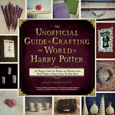 The Unofficial Guide To Crafting The World Of Harry Potter By Jamie Harrington