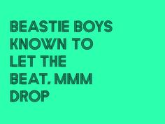 Beastie Boys known to let the beat, mmm drop