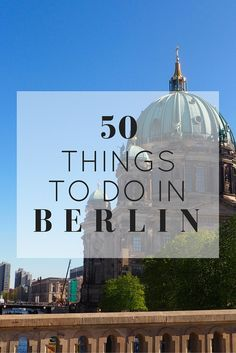 50 Things To Do In Berlin, Germany www.girlxdeparture.com