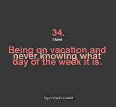 I love being on vacation and never knowing what day of the week it is. Now, that is freedom. I love being on vacation and never knowing what day of the week it is. Now, that is freedom. Vacation Quotes, Travel Quotes, Quotes To Live By, Me Quotes, Heart Quotes, Crush Quotes, Girl Quotes, Funny Quotes, Need A Vacation