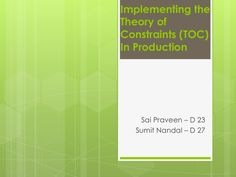 Implementing the Theory of Constraints (TOC) In Production by Being Praveen via slideshare