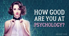 Test: How good are you atpsychology?