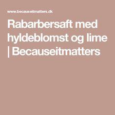Rabarbersaft med hyldeblomst og lime | Becauseitmatters