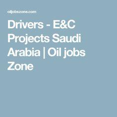 Drivers - E&C Projects Saudi Arabia | Oil jobs Zone