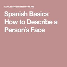 Spanish Basics How to Describe a Person's Face