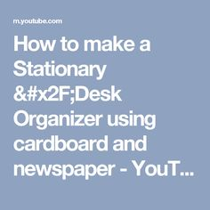How to make a Stationary /Desk Organizer using cardboard and newspaper - YouTube