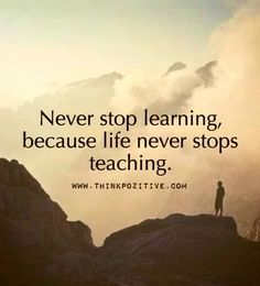 The Learning Process Never Stops. Given Below Image With Words Never Stop  Learning, Because Life Never Stops Teaching. So Donu0027t Stop Learning Because
