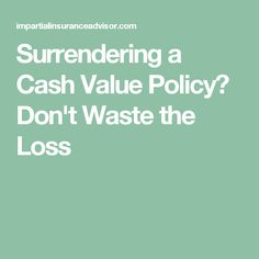 Surrendering a Cash Value Policy? Don't Waste the Loss