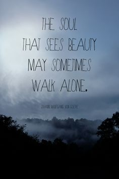 The soul that sees beauty may sometimes walk alone. #INFP