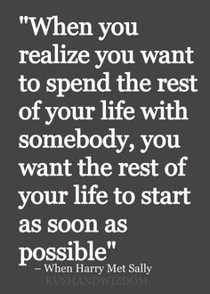 I want to spend rest of my life with you..