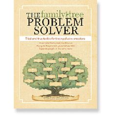 The Family Tree Problem Solver Tried and True Tactics for Tracing Elusive Ancestors by Marsha Hoffman Rising