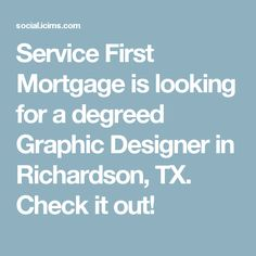 Service First Mortgage is looking for a degreed Graphic Designer in Richardson, TX.  Check it out!