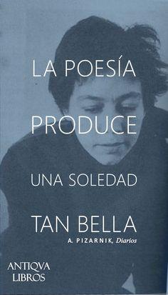 """""""La poesía produce una soledad an bella"""". - Alejandra Pizarnik"""