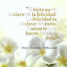 """""""El éxito no es la clave de la felicidad. La felicidad es la clave del éxito. Si amas lo que haces, tendrás éxito"""".- Albert Schweitzer #ICSEmexicali"""
