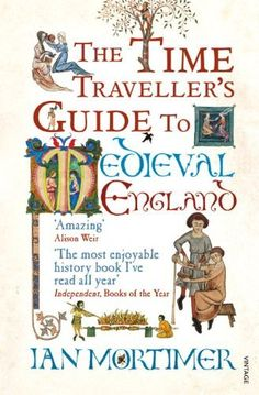 The Time Traveller's Guide to Medieval England: A Handbook for Visitors to the Fourteenth Century by Ian Mortimer, http://www.amazon.co.uk/dp/1845950992/ref=cm_sw_r_pi_dp_pYQSqb0WXQTZV