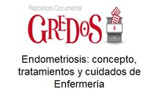 Trabajo de Fin de Grado, TFG. Acceso gratuito. Repositorio Documental de la Universidad de Salamanca. Endometriosis: concepto, tratamientos y cuidados de Enfermería