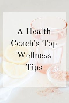A Health Coach's Top Wellness Tips and Resources